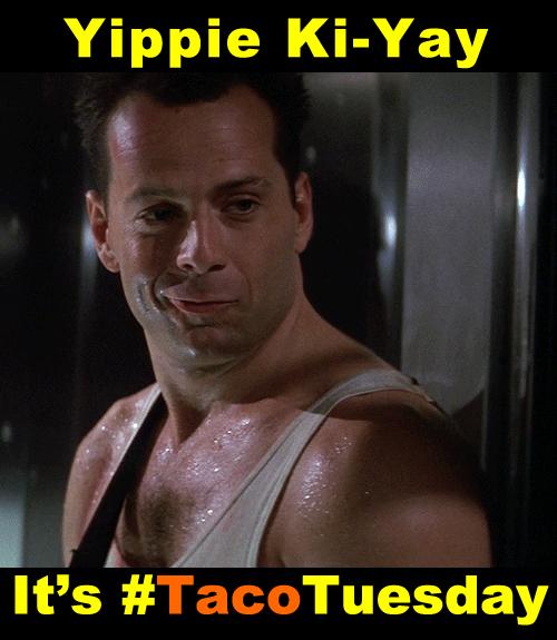 Bruce Willis Yippie Ki-Yay It's Taco Tuesday